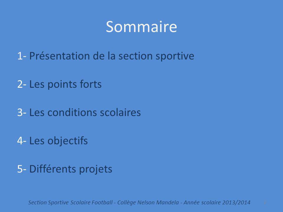 Sommaire 1- Présentation de la section sportive 2- Les points forts 3- Les conditions scolaires 4- Les objectifs 5- Différents projets 2 Section Sport