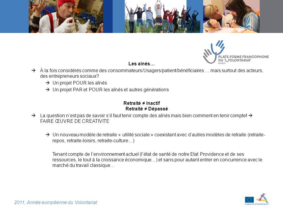 2011, Année européenne du Volontariat Les aînés… À la fois considérés comme des consommateurs/Usagers/patient/bénéficiaires … mais surtout des acteurs, des entrepreneurs sociaux.