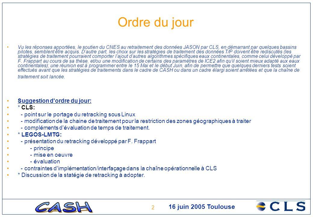 2 16 juin 2005 Toulouse Ordre du jour Vu les réponses apportées, le soutien du CNES au retraitement des données JASON par CLS, en démarrant par quelqu
