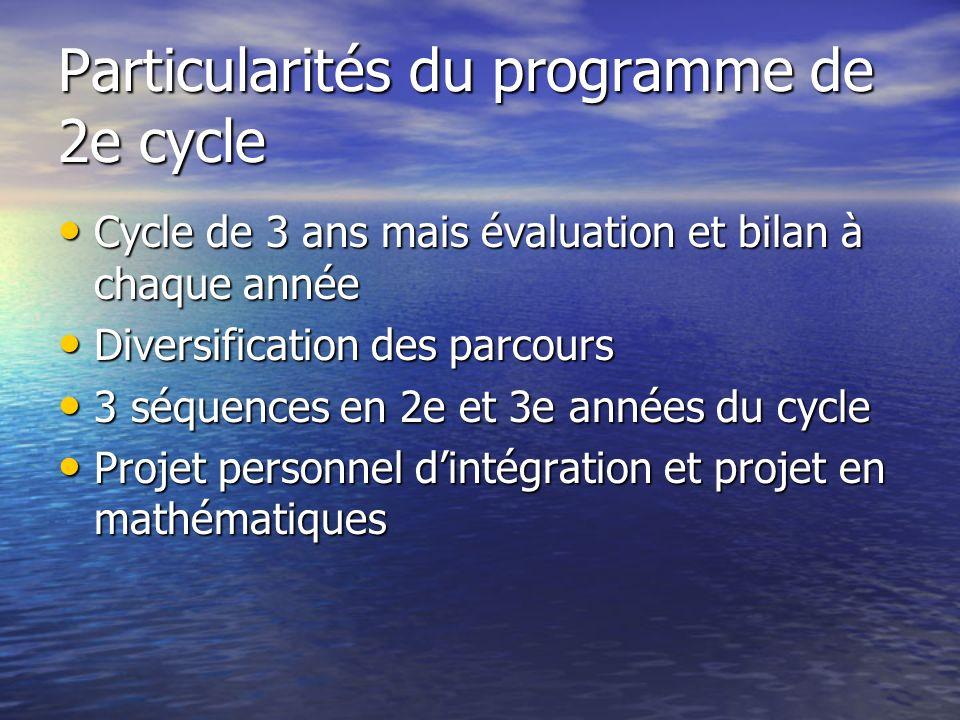 Particularités du programme de 2e cycle Cycle de 3 ans mais évaluation et bilan à chaque année Cycle de 3 ans mais évaluation et bilan à chaque année
