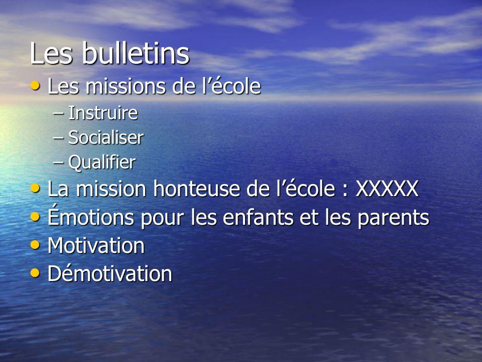 Les bulletins Les missions de lécole Les missions de lécole –Instruire –Socialiser –Qualifier La mission honteuse de lécole : XXXXX La mission honteus
