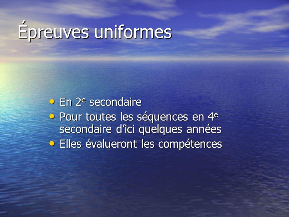 Épreuves uniformes En 2 e secondaire En 2 e secondaire Pour toutes les séquences en 4 e secondaire dici quelques années Pour toutes les séquences en 4