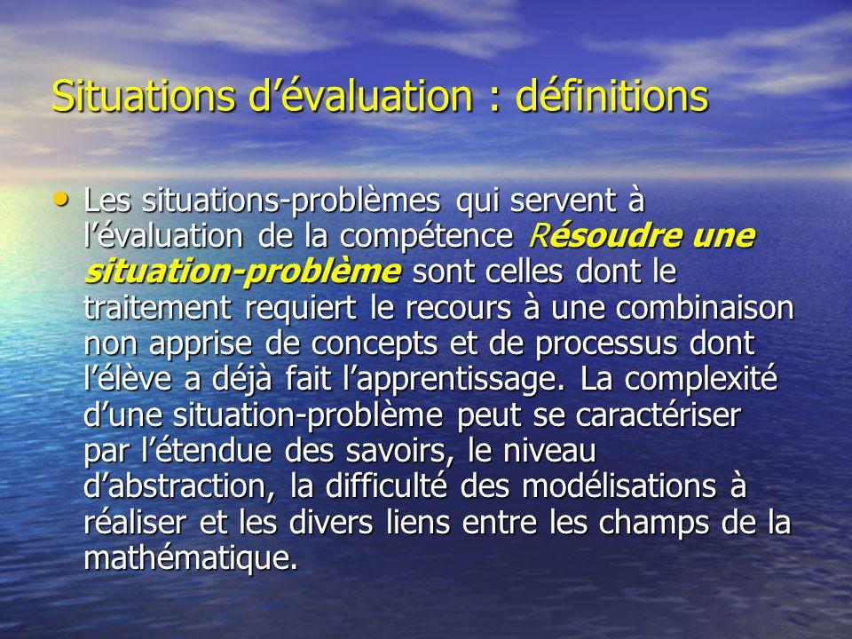 Situations dévaluation : définitions Les situations-problèmes qui servent à lévaluation de la compétence Résoudre une situation-problème sont celles d