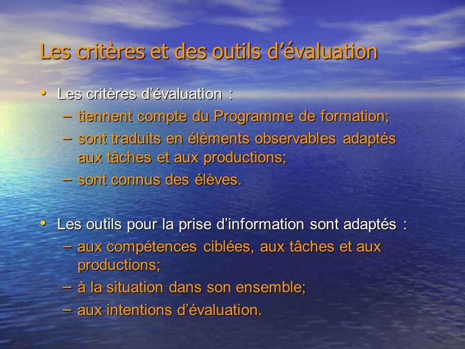 Les critères dévaluation : Les critères dévaluation : – tiennent compte du Programme de formation; – sont traduits en éléments observables adaptés aux tâches et aux productions; – sont connus des élèves.