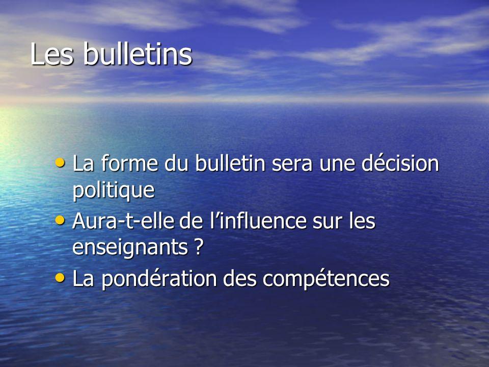 Les bulletins La forme du bulletin sera une décision politique La forme du bulletin sera une décision politique Aura-t-elle de linfluence sur les enseignants .