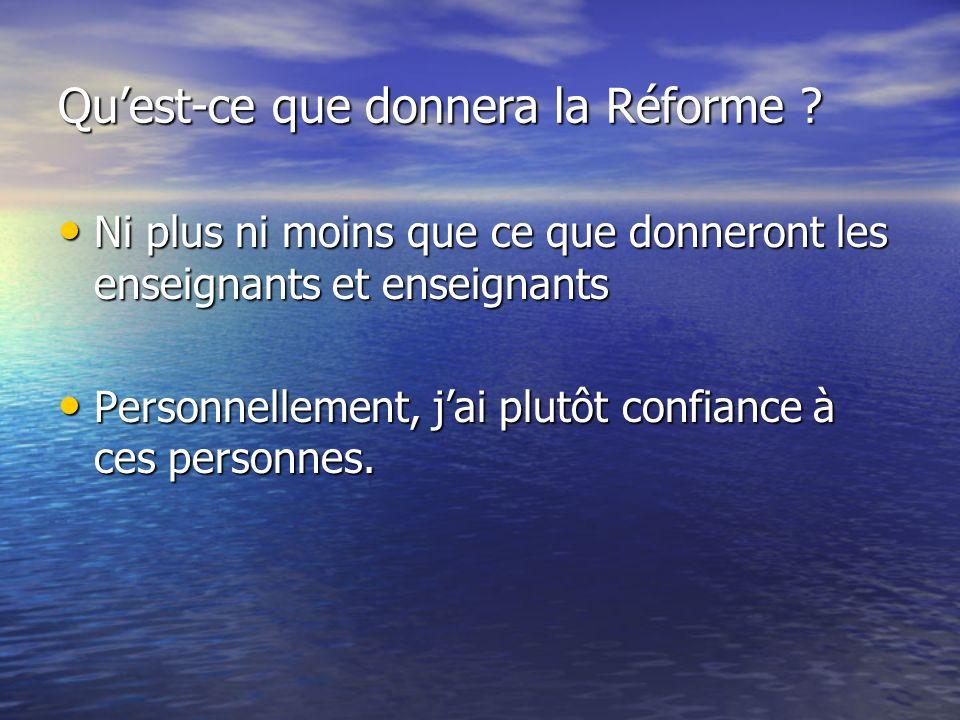 Quest-ce que donnera la Réforme .