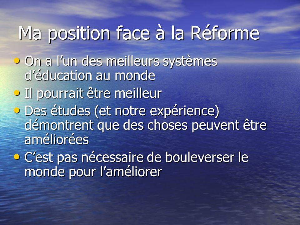 Ma position face à la Réforme On a lun des meilleurs systèmes déducation au monde On a lun des meilleurs systèmes déducation au monde Il pourrait être