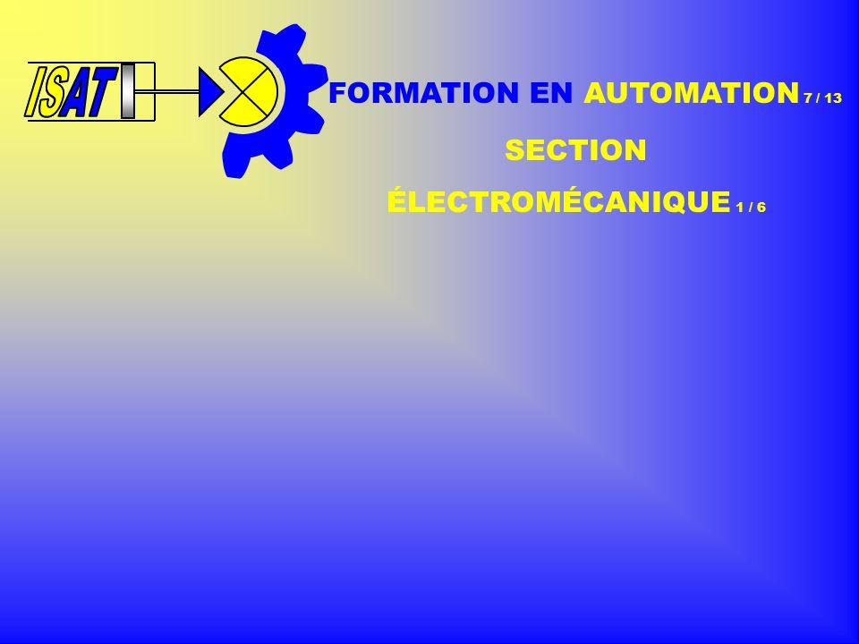 FORMATION EN AUTOMATION 7 / 13 SECTION ÉLECTROMÉCANIQUE 1 / 6