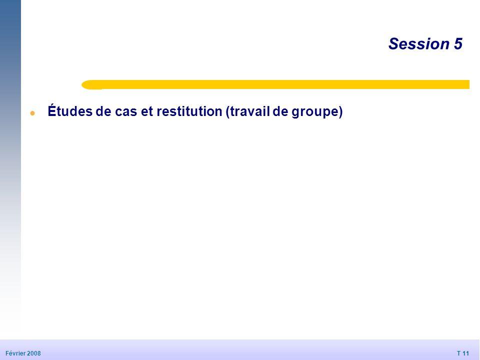 T 11 20/09/2006 T 11 Février 2008 © Dédale 2007 Session 5 l Études de cas et restitution (travail de groupe)