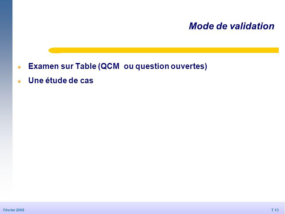 T 13 20/09/2006 T 13 Février 2008 © Dédale 2007 Mode de validation l Examen sur Table (QCM ou question ouvertes) l Une étude de cas