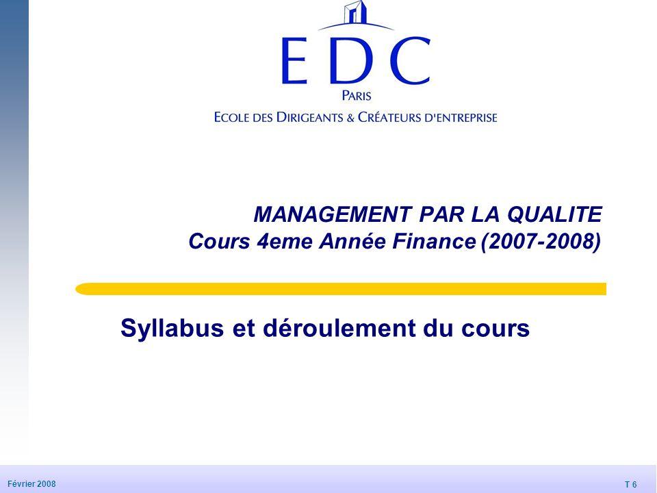 T 6 Février 2008 MANAGEMENT PAR LA QUALITE Cours 4eme Année Finance (2007-2008) Syllabus et déroulement du cours