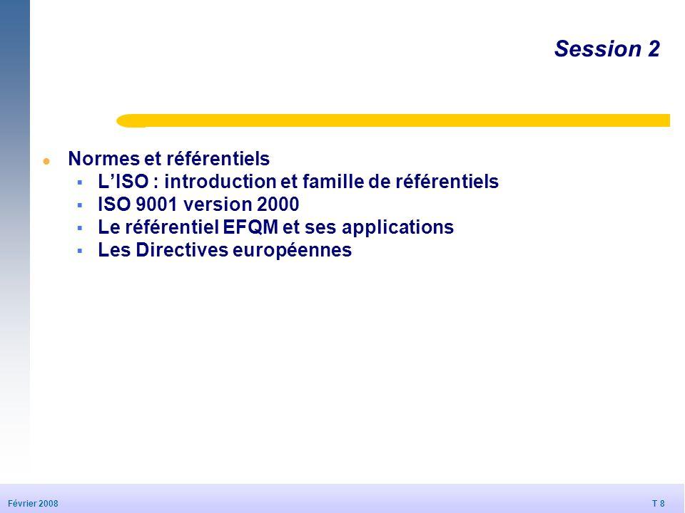 T 8 20/09/2006 T 8 Février 2008 © Dédale 2007 Session 2 l Normes et référentiels LISO : introduction et famille de référentiels ISO 9001 version 2000