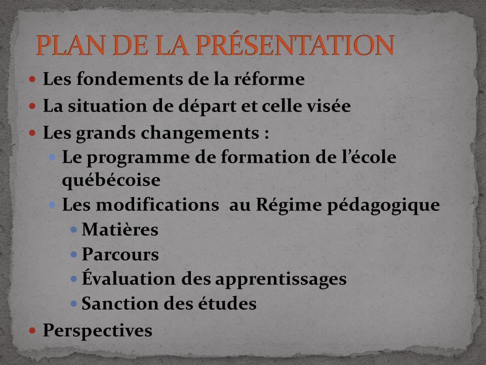 Les fondements de la réforme La situation de départ et celle visée Les grands changements : Le programme de formation de lécole québécoise Les modific