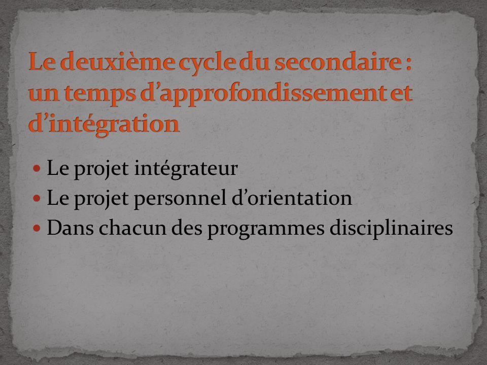 Le projet intégrateur Le projet personnel dorientation Dans chacun des programmes disciplinaires