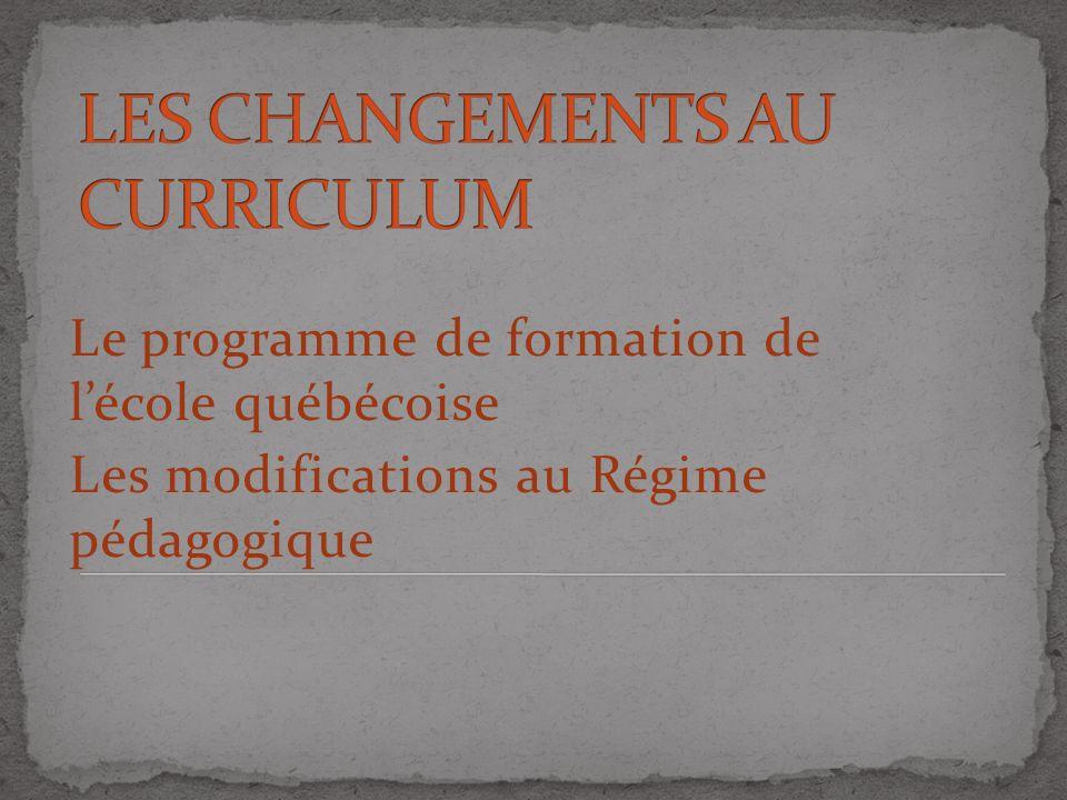 Le programme de formation de lécole québécoise Les modifications au Régime pédagogique