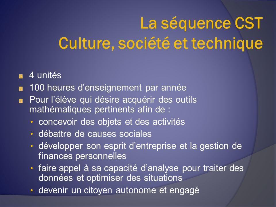 La séquence CST Culture, société et technique 4 unités 100 heures denseignement par année Pour lélève qui désire acquérir des outils mathématiques per