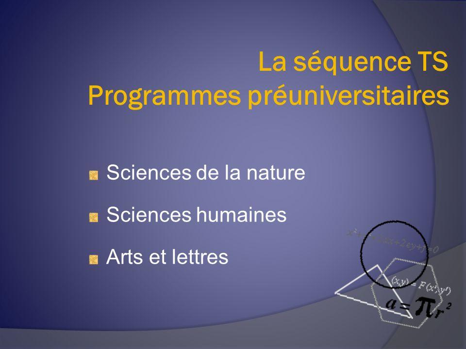La séquence TS Programmes préuniversitaires Sciences de la nature Sciences humaines Arts et lettres