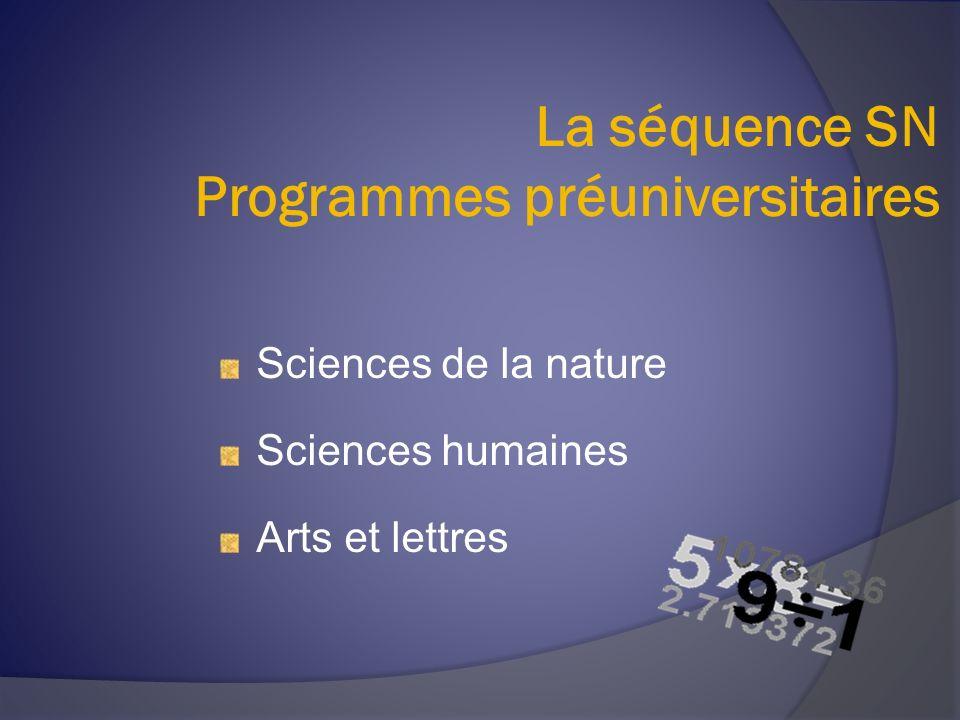 La séquence SN Programmes préuniversitaires Sciences de la nature Sciences humaines Arts et lettres