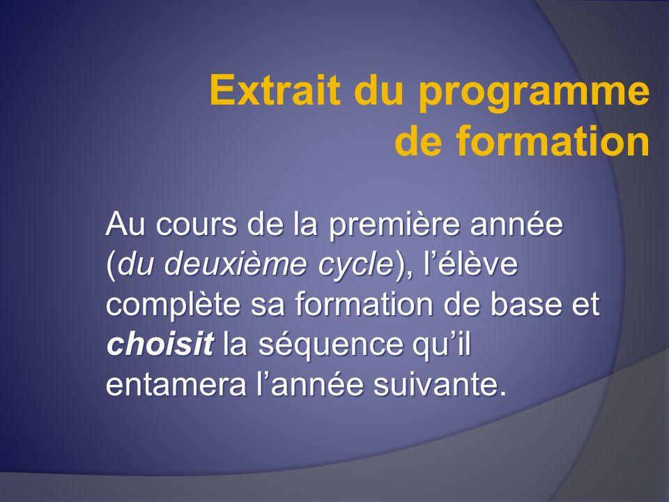 Extrait du programme de formation Au cours de la première année (du deuxième cycle), lélève complète sa formation de base et choisit la séquence quil