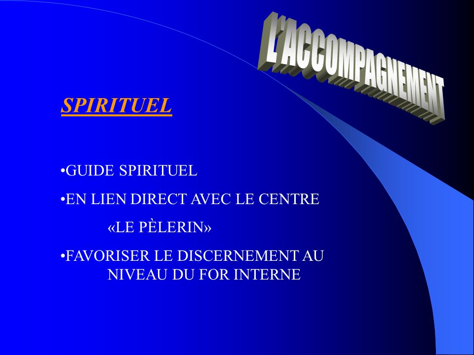 SPIRITUEL GUIDE SPIRITUEL EN LIEN DIRECT AVEC LE CENTRE «LE PÈLERIN» FAVORISER LE DISCERNEMENT AU NIVEAU DU FOR INTERNE