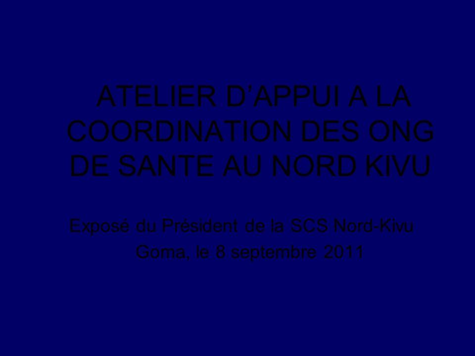 ATELIER DAPPUI A LA COORDINATION DES ONG DE SANTE AU NORD KIVU Exposé du Président de la SCS Nord-Kivu Goma, le 8 septembre 2011