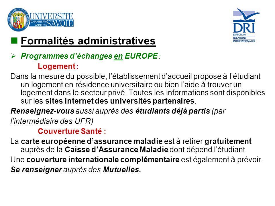 Formalités administratives Programmes déchanges en EUROPE : Logement : Dans la mesure du possible, létablissement daccueil propose à létudiant un loge