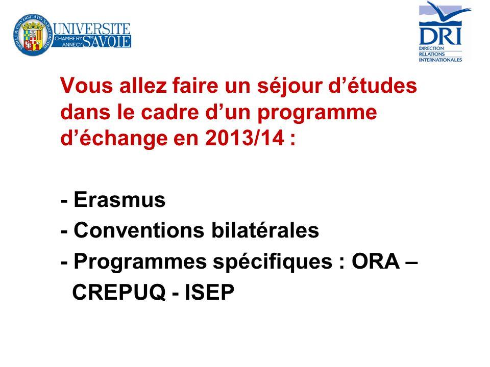 Vous allez faire un séjour détudes dans le cadre dun programme déchange en 2013/14 : - Erasmus - Conventions bilatérales - Programmes spécifiques : OR