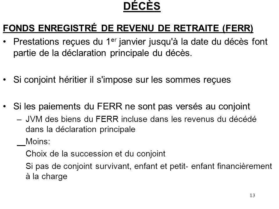 13 DÉCÈS FONDS ENREGISTRÉ DE REVENU DE RETRAITE (FERR) Prestations reçues du 1 er janvier jusqu'à la date du décès font partie de la déclaration princ