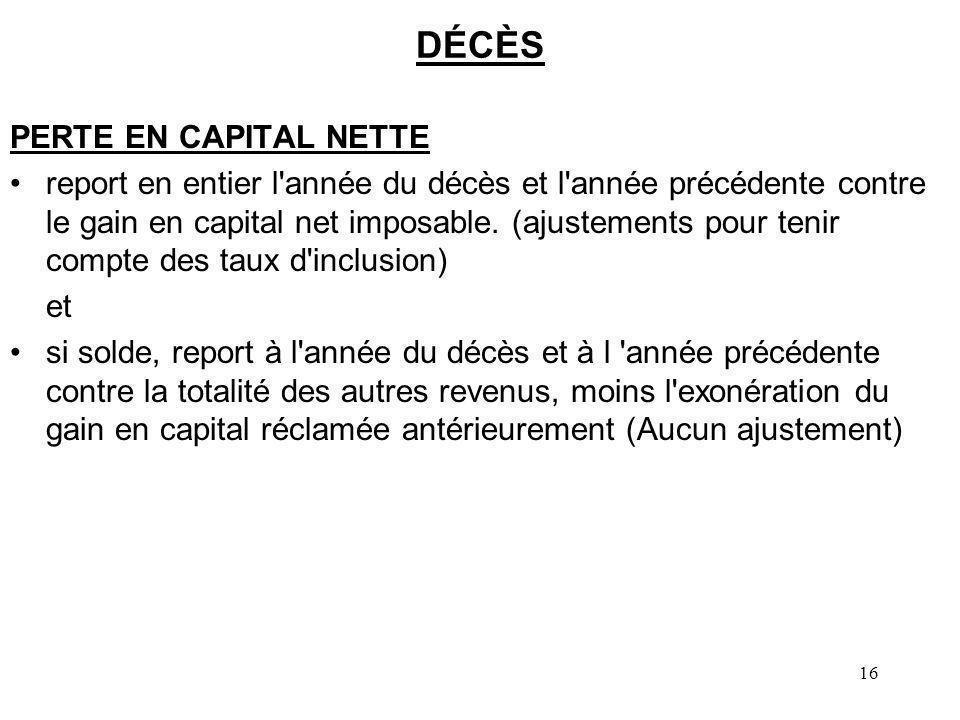 16 DÉCÈS PERTE EN CAPITAL NETTE report en entier l'année du décès et l'année précédente contre le gain en capital net imposable. (ajustements pour ten