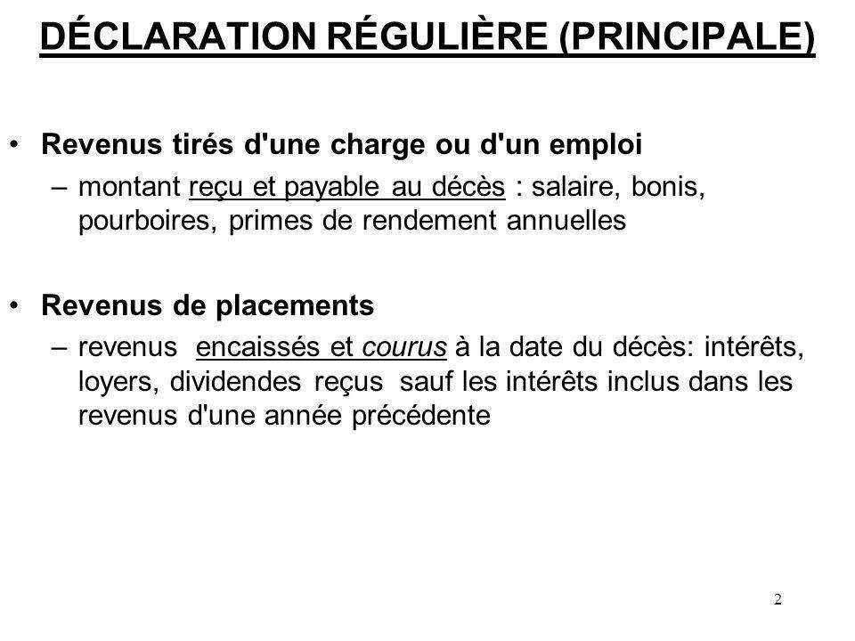 2 DÉCLARATION RÉGULIÈRE (PRINCIPALE) Revenus tirés d'une charge ou d'un emploi –montant reçu et payable au décès : salaire, bonis, pourboires, primes