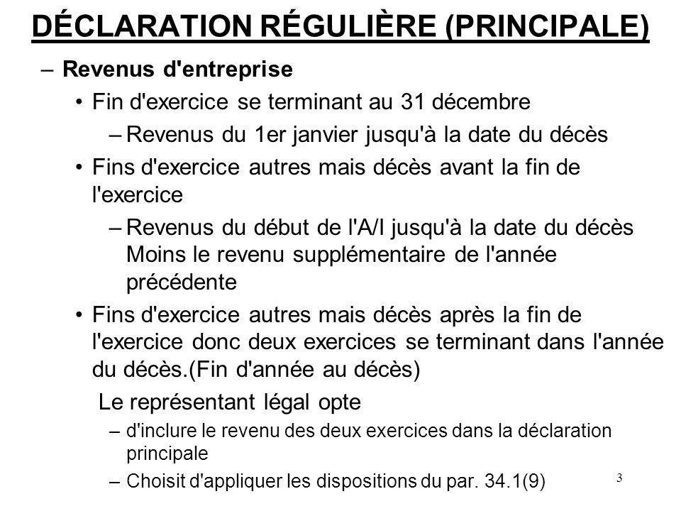 3 DÉCLARATION RÉGULIÈRE (PRINCIPALE) –Revenus d'entreprise Fin d'exercice se terminant au 31 décembre –Revenus du 1er janvier jusqu'à la date du décès