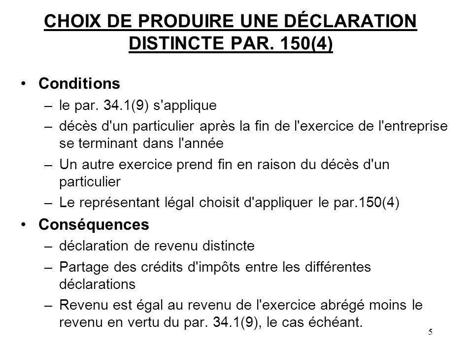 5 CHOIX DE PRODUIRE UNE DÉCLARATION DISTINCTE PAR. 150(4) Conditions –le par. 34.1(9) s'applique –décès d'un particulier après la fin de l'exercice de