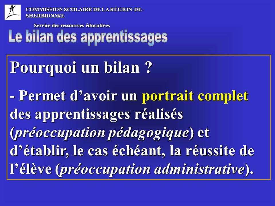 COMMISSION SCOLAIRE DE LA RÉGION-DE- SHERBROOKE Service des ressources éducatives Service des ressources éducatives Pourquoi un bilan .