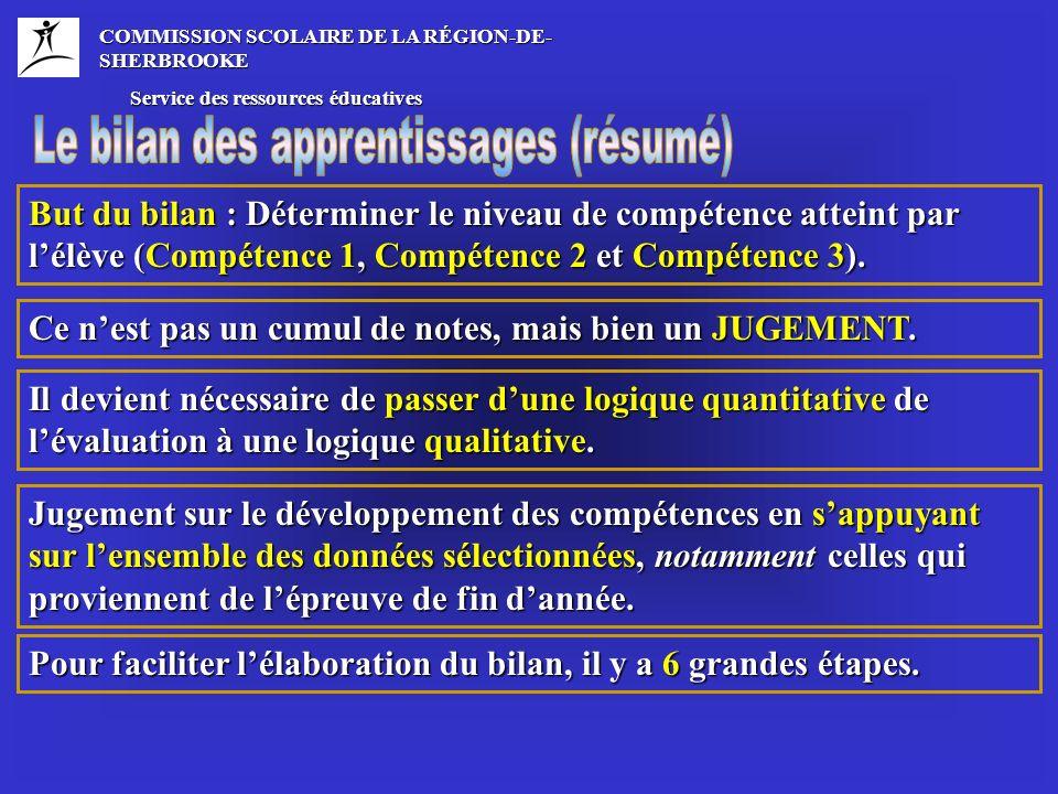 COMMISSION SCOLAIRE DE LA RÉGION-DE- SHERBROOKE Service des ressources éducatives Service des ressources éducatives Pour faciliter lélaboration du bilan, il y a 6 grandes étapes.