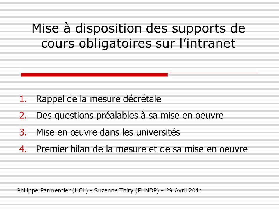 Mise à disposition des supports de cours obligatoires sur lintranet Philippe Parmentier (UCL) - Suzanne Thiry (FUNDP) – 29 Avril 2011 1. Rappel de la