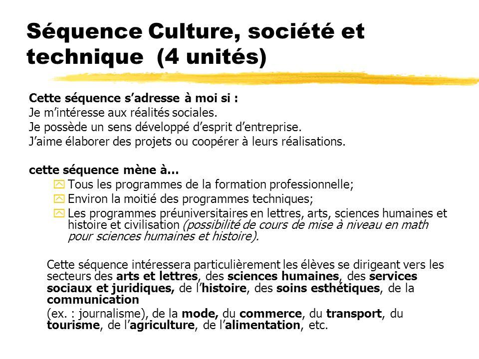 Séquence Culture, société et technique (4 unités) Cette séquence sadresse à moi si : Je mintéresse aux réalités sociales.