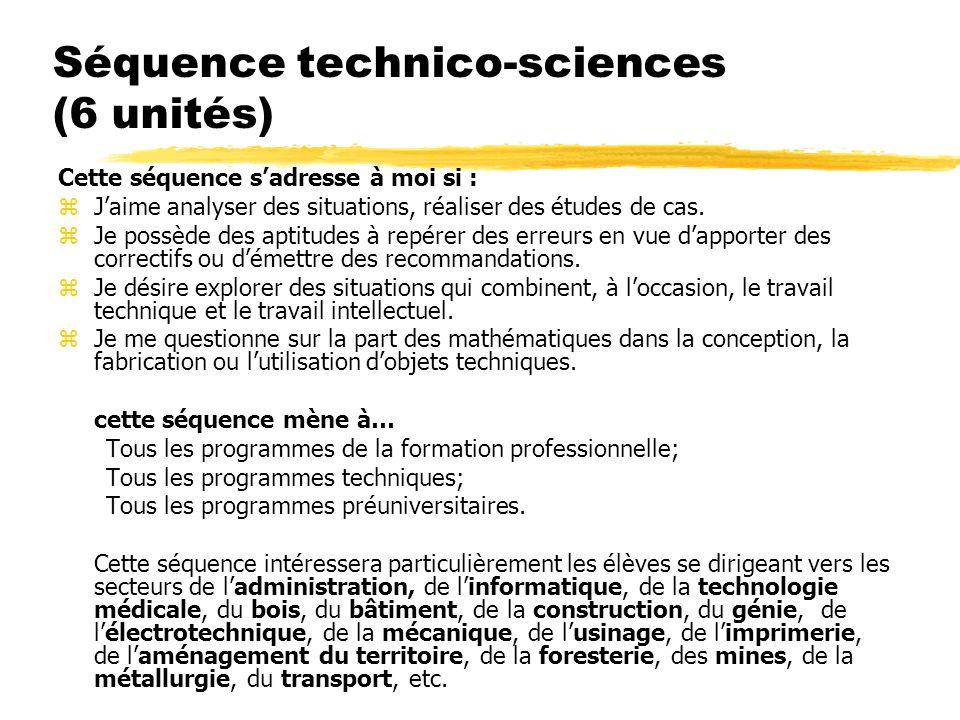 Séquence technico-sciences (6 unités) Cette séquence sadresse à moi si : zJaime analyser des situations, réaliser des études de cas.