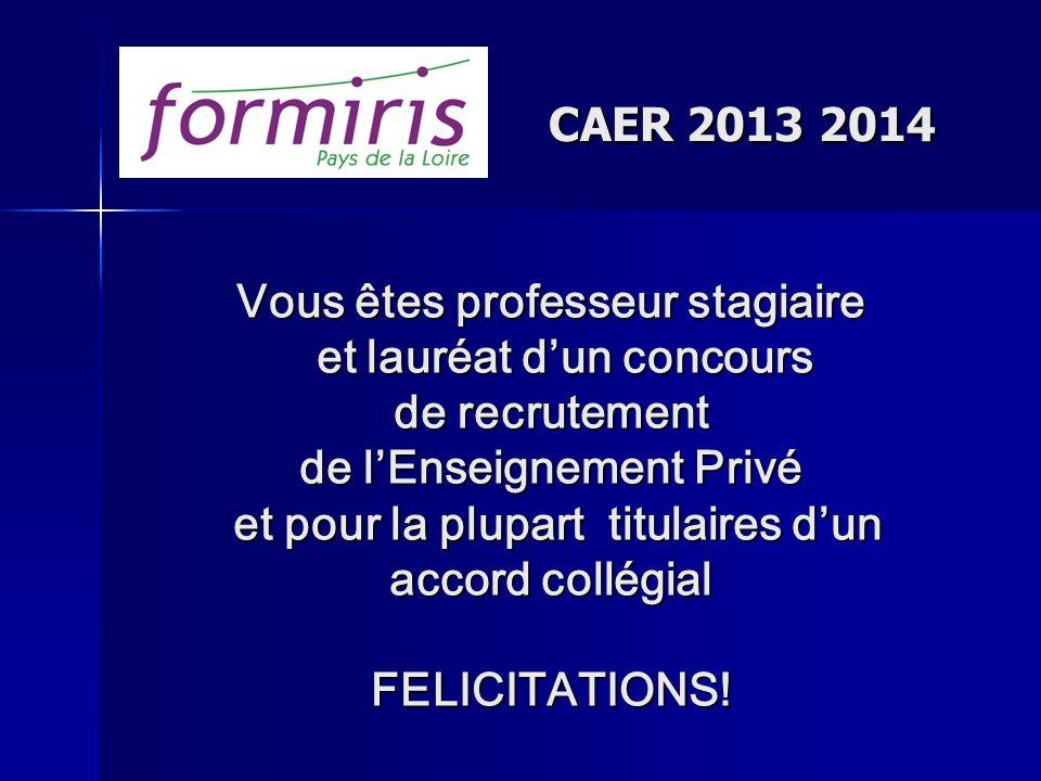 CAER 2013 2014 Vous êtes professeur stagiaire et lauréat dun concours de recrutement de lEnseignement Privé et pour la plupart titulaires dun accord c