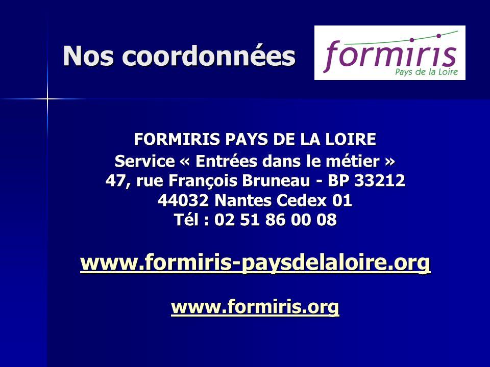 Nos coordonnées FORMIRIS PAYS DE LA LOIRE Service « Entrées dans le métier » 47, rue François Bruneau - BP 33212 44032 Nantes Cedex 01 Tél : 02 51 86
