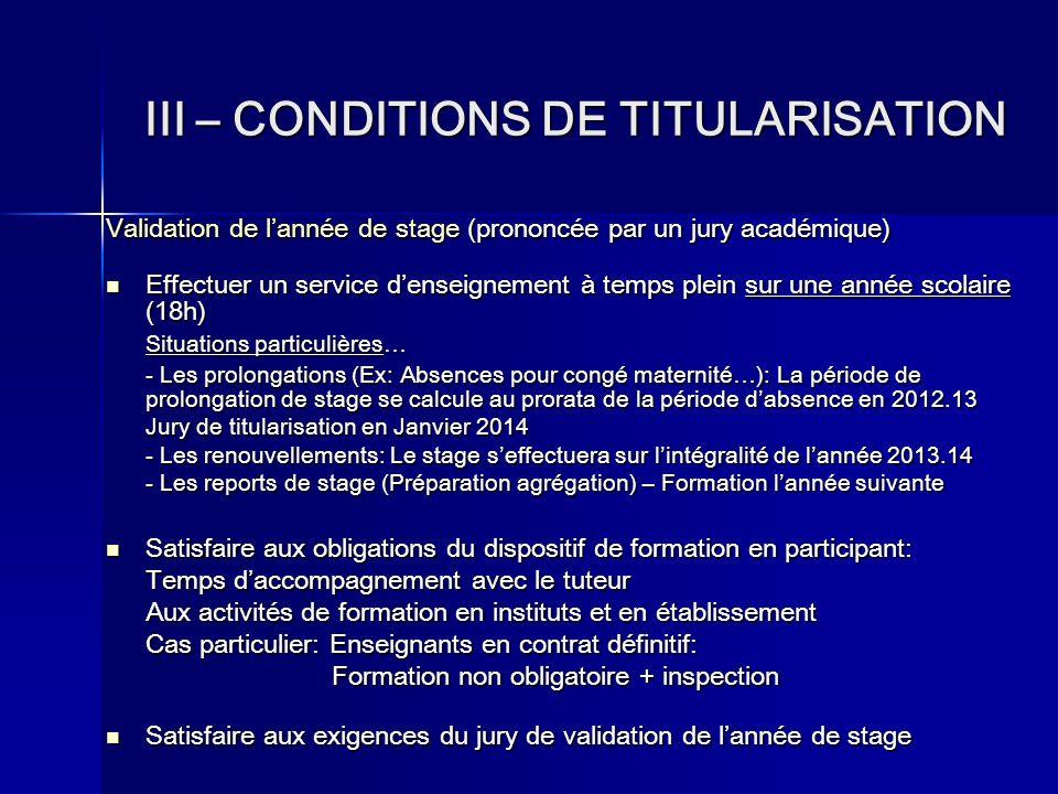 III – CONDITIONS DE TITULARISATION Validation de lannée de stage (prononcée par un jury académique) Effectuer un service denseignement à temps plein s