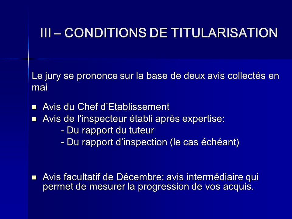 III – CONDITIONS DE TITULARISATION Le jury se prononce sur la base de deux avis collectés en mai Avis du Chef dEtablissement Avis de linspecteur établ