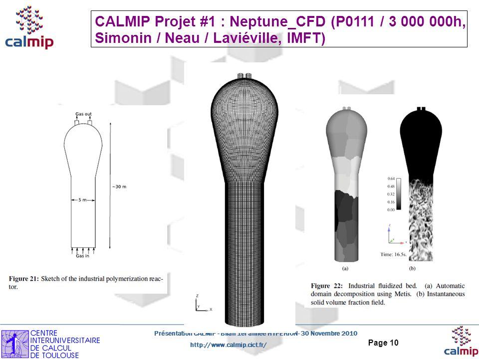 http://www.calmip.cict.fr/ Présentation CALMIP - Bilan 1er année HYPERION- 30 Novembre 2010 Page 10 CALMIP Projet #1 : Neptune_CFD (P0111 / 3 000 000h