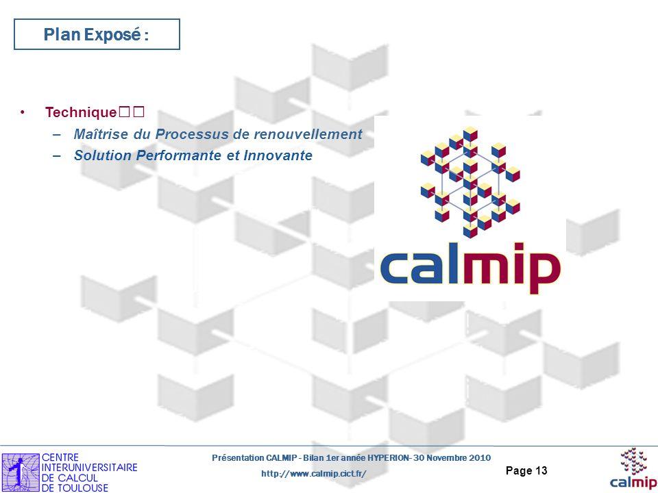 http://www.calmip.cict.fr/ Présentation CALMIP - Bilan 1er année HYPERION- 30 Novembre 2010 Page 13 Plan Exposé : Technique –Maîtrise du Processus de renouvellement –Solution Performante et Innovante