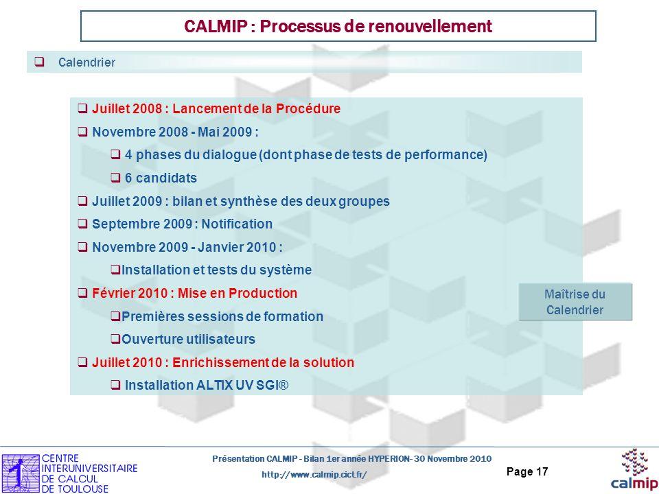 http://www.calmip.cict.fr/ Présentation CALMIP - Bilan 1er année HYPERION- 30 Novembre 2010 Page 17 CALMIP : Processus de renouvellement Juillet 2008