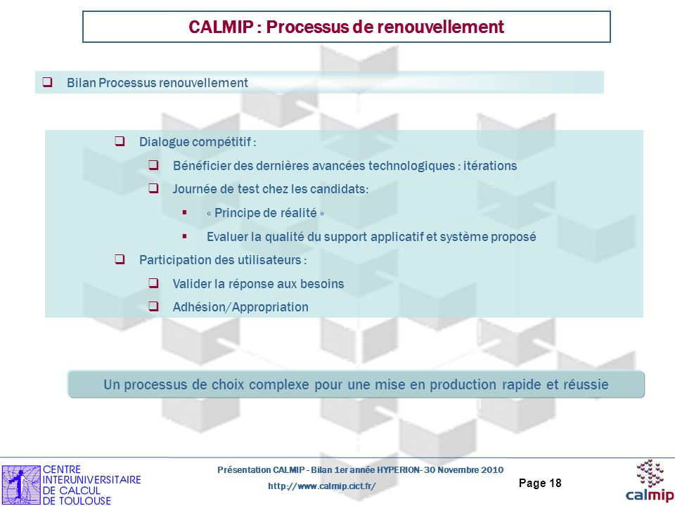 http://www.calmip.cict.fr/ Présentation CALMIP - Bilan 1er année HYPERION- 30 Novembre 2010 Page 18 CALMIP : Processus de renouvellement Dialogue comp