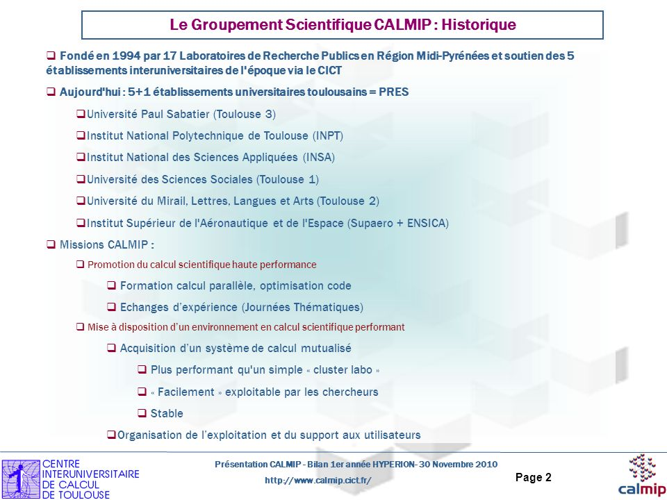 http://www.calmip.cict.fr/ Présentation CALMIP - Bilan 1er année HYPERION- 30 Novembre 2010 Page 2 Le Groupement Scientifique CALMIP : Historique Fond