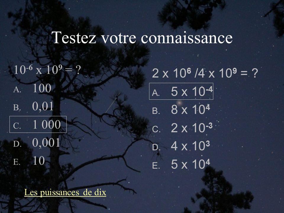 Testez votre connaissance 10 -6 x 10 9 = .A. 100 B.