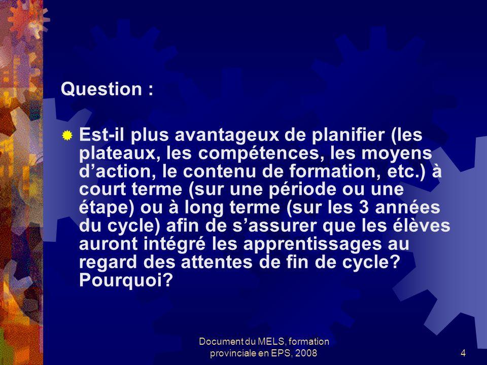Document du MELS, formation provinciale en EPS, 20084 Question : Est-il plus avantageux de planifier (les plateaux, les compétences, les moyens dactio