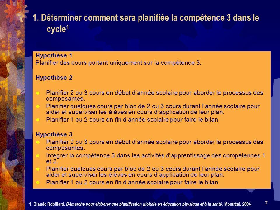 7 Hypothèse 1 Planifier des cours portant uniquement sur la compétence 3. Hypothèse 2 Planifier 2 ou 3 cours en début dannée scolaire pour aborder le