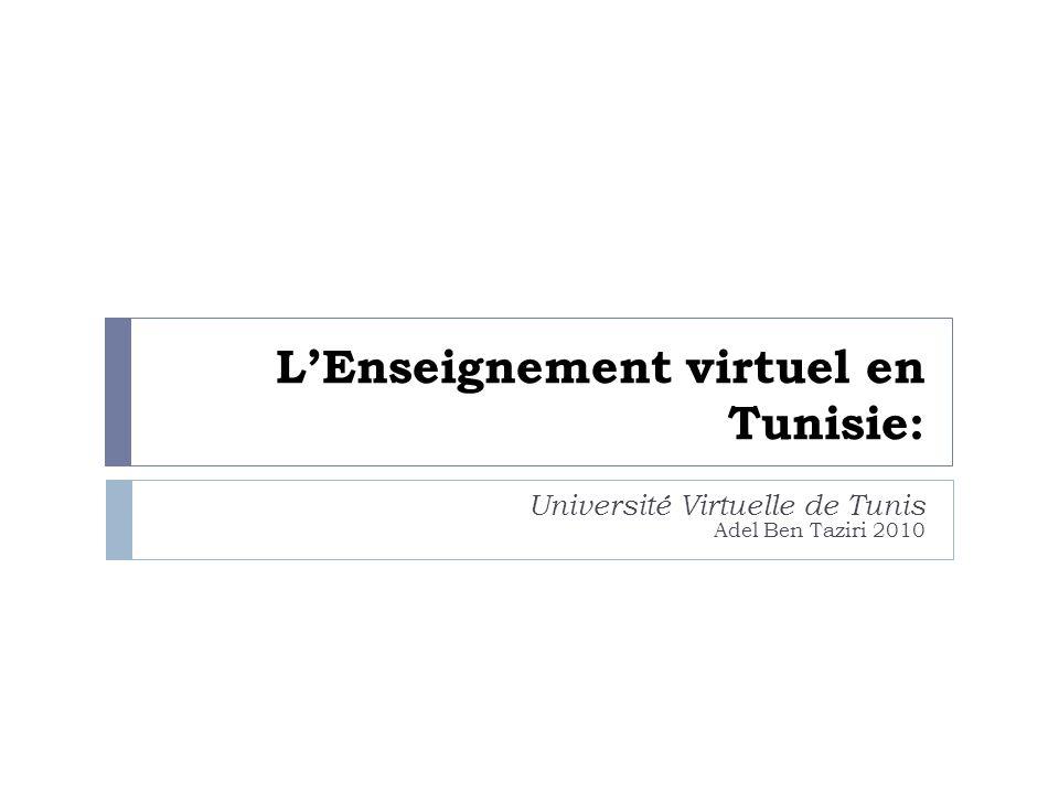 LEnseignement virtuel en Tunisie: Université Virtuelle de Tunis Adel Ben Taziri 2010